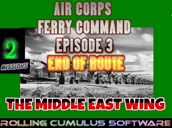 ROLLING CUMULUS SOFTWARE - Air Corps Ferry Command ww2 Episode 3: The last leg