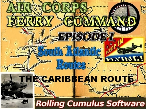 ROLLING CUMULUS SOFTWARE - Air Corps Ferry Command ww2 Episode 1: The Caribbean Air Route